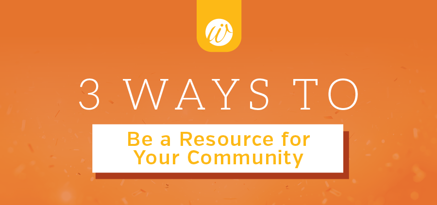 3 Ways To Be a Resource for Your Community