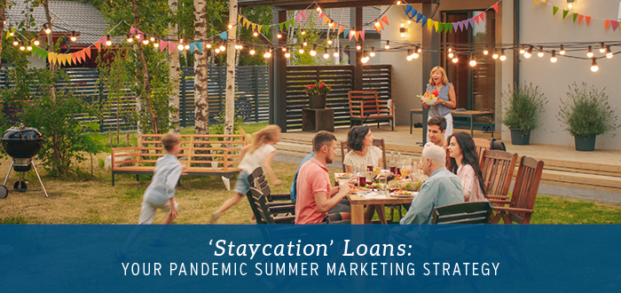 'Staycation' Loans: Your Pandemic Summer Marketing Strategy