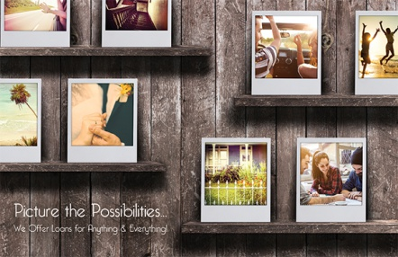 Picture the Possibilities...We Offer Loans for Anything and Everything!
