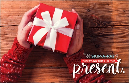 Skip-a-pay – There's no time like the present.
