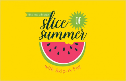 Bite Into a Bigger Slice of Summer With Skip-A-Pay