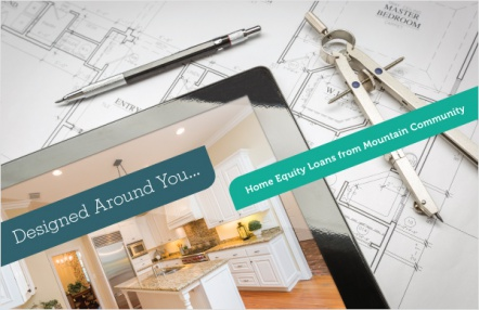 Designed Around You...Home Equity Loans from Mountain Community
