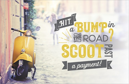 Hit a Bump in the Road? Scoot Past a Payment!