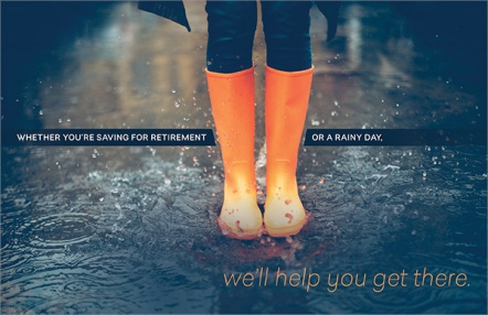 Whether You're Saving for Retirement or a Rainy Day, We'll Help You Get There.