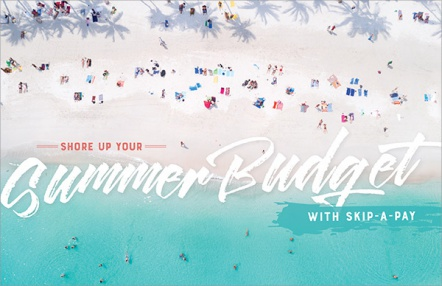 Shore Up Your Summer Budget with Skip-a-Pay