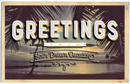 Greetings From Your Dream Vacation