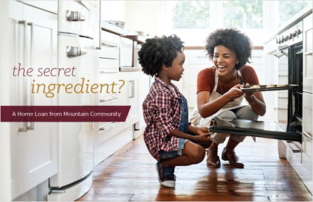 The secret ingredient? A home loan from Mountain Community!
