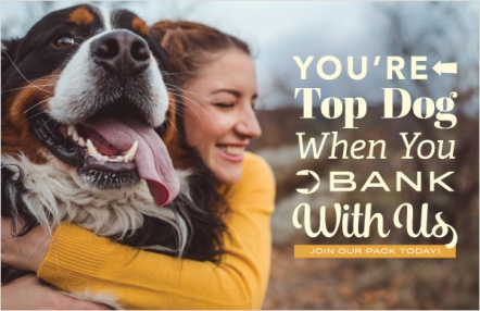 You're Top Dog When You Bank With Us
