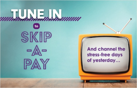 Tune in to skip-a-pay
