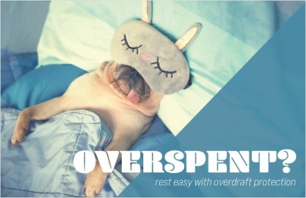 Overspent? Rest easy with overdraft protection.
