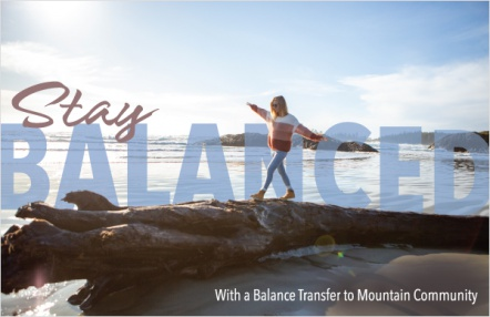 Stay balanced with a balance transfer to Mountain Community