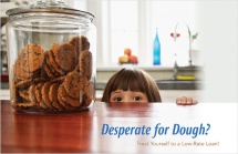 Desperate for Dough? Treat Yourself to a Low-Rate Loan!
