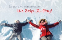 It's not divine intervention – it's Skip-A-Pay!