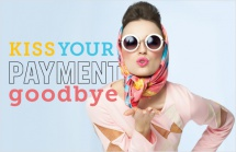 Kiss your payment goodbye