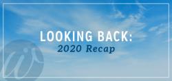 Looking Back: 2020 Recap