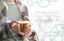 Snuggle Up To Stress-free Days With Skip-A-Pay