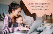Online banking is there when you only have one hand to spare.