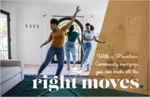 With a Mountain Community mortgage, you can make all the right moves.