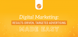Digital Marketing: Results-Driven, Targeted Advertising Made Easy