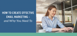 How to Create Effective Email Marketing – and Why You Need To