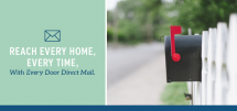 Reach Every Home, Every Time, With Every Door Direct Mail