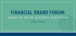 Financial Brand Forum: Diary of an IW Account Executive (Take a Peek!)