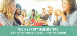 The Mystery Generation: Tips for Marketing to Those Tricky Millennials