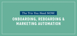The Trio You Need NOW: Onboarding, Reboarding & Marketing Automation