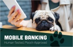 Mobile Banking. Human-Tested, Pooch-Approved.