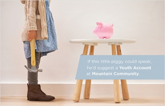 If this little piggy could speak, he'd suggest a Youth Account at Mountain Community.