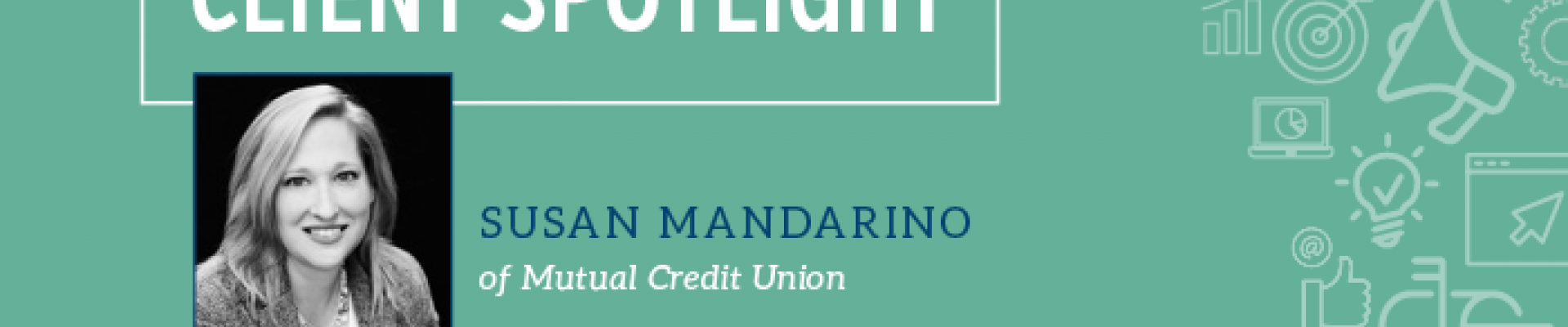 Client Spotlight – Susan Mandarino of Mutual Credit Union