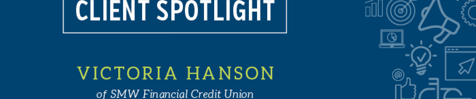 Client Spotlight - Victoria Hanson at SMW Financial Credit Union