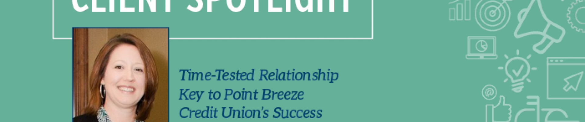 Client Spotlight: Time-Tested Relationship Key to Point Breeze Credit Union's Success
