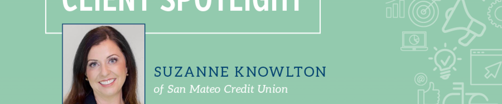 Client Spotlight: Suzanne Knowlton of San Mateo Credit Union