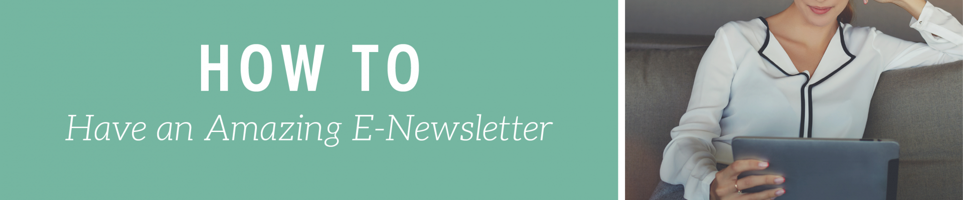 How to Have an Amazing E-Newsletter
