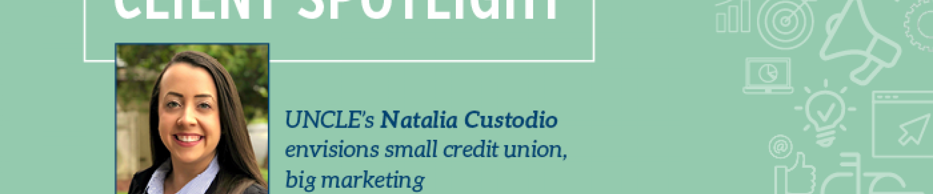 Client Spotlight: Natalia Custodio Envisions Small CU, Big Marketing