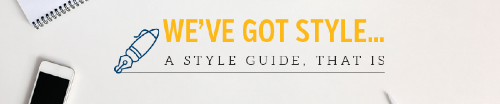 We've Got Style…a Style Guide, That Is